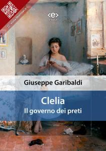 """""""Clelia, il governo dei preti"""" di Giuseppe Garibaldi"""