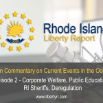EP2 – Corporate Welfare, Public Education, RI Sheriffs, Deregulation.