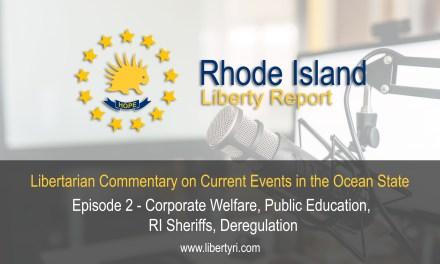 EP2 – Corporate Welfare, Public Education, RI Sheriffs, Deregulation.