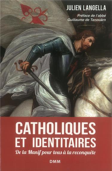 Jullien Langella – Catholiques et identitaires De la Manif pour tous à la reconquête