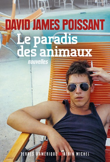 Le paradis des animaux, David James Poissant Editions Albin Michel