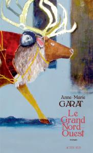 le grand nord ouest actes sud Anne Marie Garat