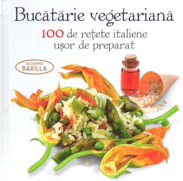 Academia BARILLA: Bucataria vegetariana. 100 de retete italiene usor de preparat