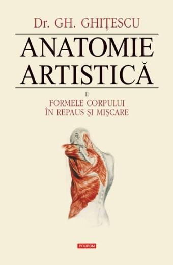 Anatomie artistica. Vol. II Formele corpului în repaus și mișcare