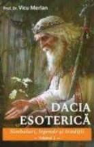 Dacia esoterică Simboluri, legende și tradiții Volumul 2