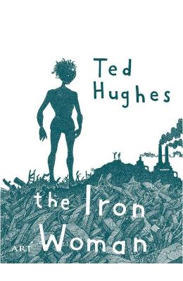 Femeia de fier. The Iron Woman - Ted Hughes