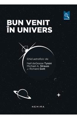 Bun venit in univers - Neil deGrasse Tyson, Michael A. Strauss, J. Richard Gott