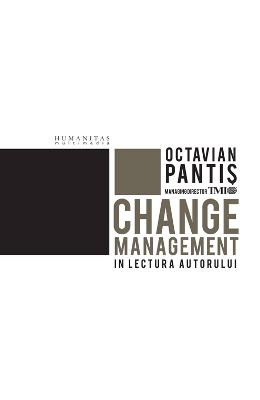 Change management in lectura autorului: Octavian Pantis
