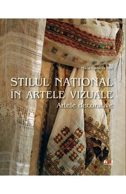 Stilul national in artele vizuale - Artele decorative - Maria Camelia Ene