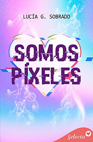 Somos píxeles de Lucía G. Sobrado