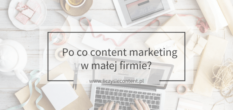 Po co content marketing w małej firmie?