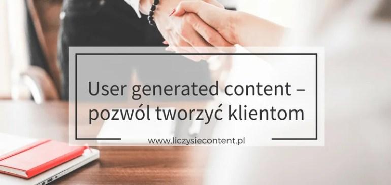 User generated content – pozwól tworzyć klientom