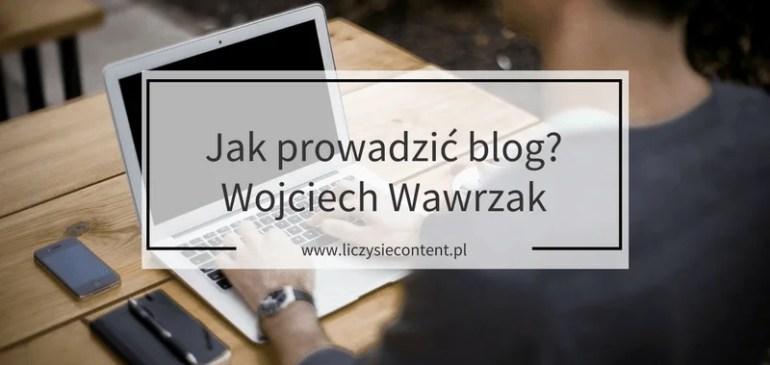 Jak prowadzić blog? – odpowiada Wojciech Wawrzak