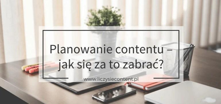 Planowanie contentu – jak się zato zabrać (INFOGRAFIKA)?