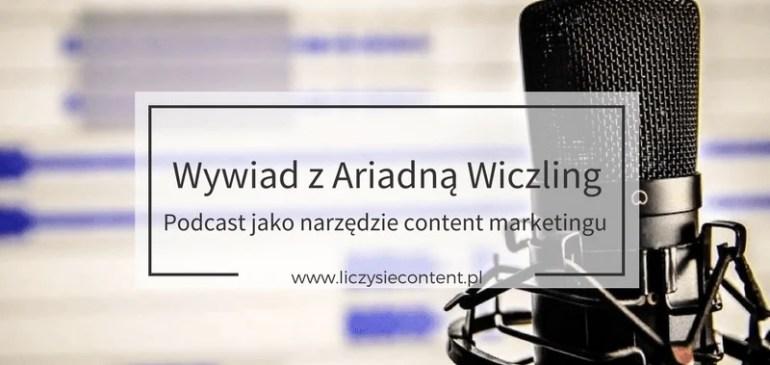Wywiad zAriadną Wiczling – podcast jako narzędzie content marketingu