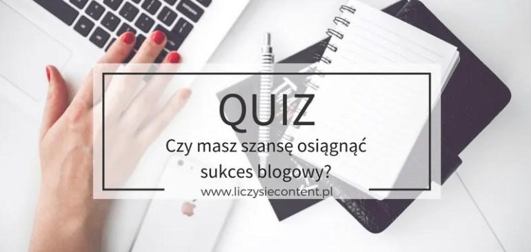 Czymasz szansę osiągnąć sukces blogowy? Quiz