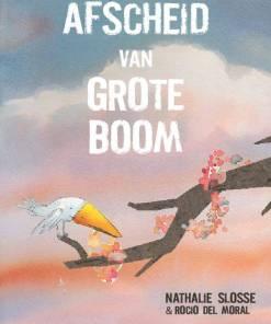 Afscheid van Grote boom, vervolg op grote boom is ziek, Nathalie Slosse, kanker, prentenboek, liefsvanlauren.nl