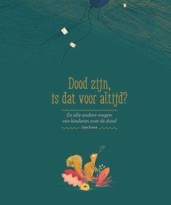 Dood zijn is dat voor altijd, lies schaut, vragen van kinderen, dood, rouw, informatief boek, liefsvanlauren.nl