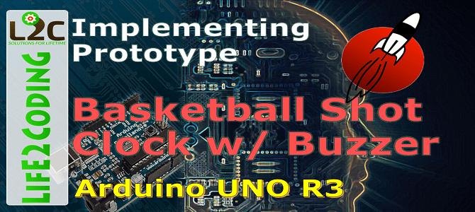 Basketball Shot Clock – Implementing Prototype