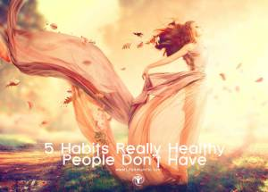 Habits Really Healthy People Don't Have