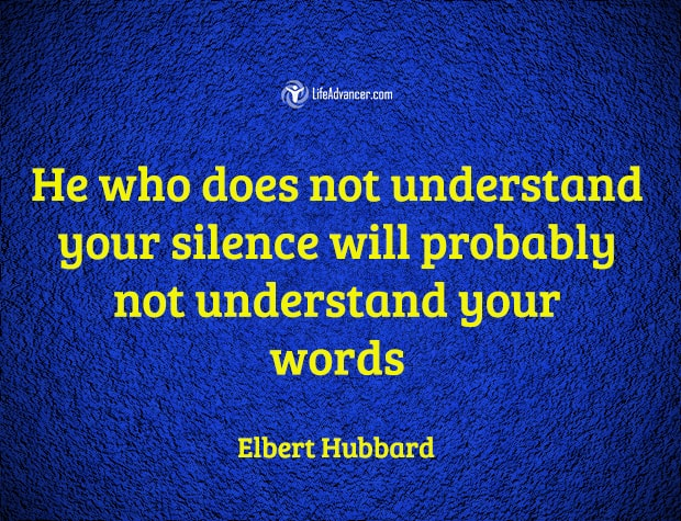 he who does not understand your silence