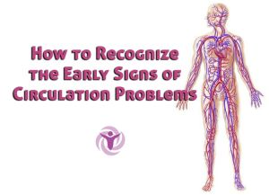 How to Recognize Early Signs Circulation Problems