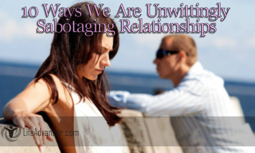 We Are Unwittingly Sabotaging Relationships