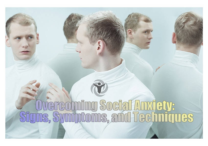 Overcoming Social Anxiety Signs Symptoms Techniques
