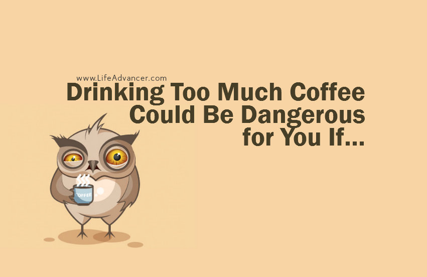 drinking too much coffee