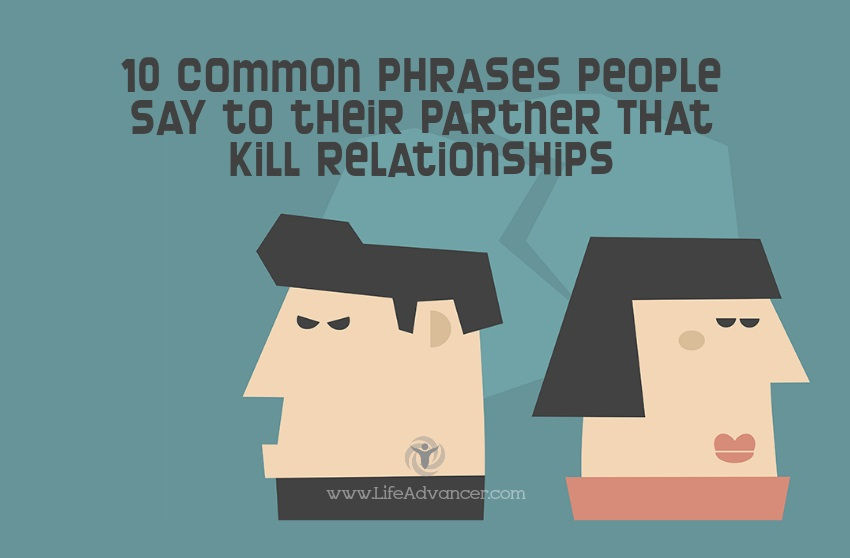 10 Common Phrases People Say to their Partner That Kill Relationships