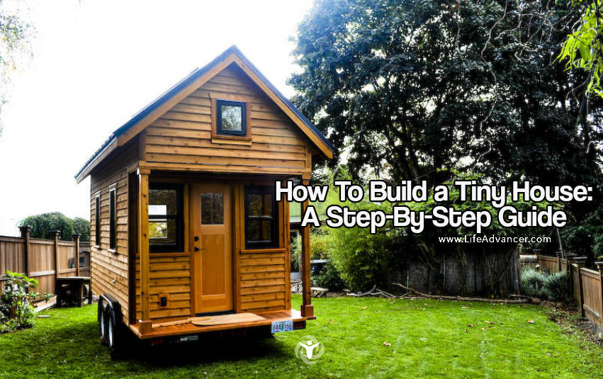 How to build a tiny house a step by step guide for How to build a house step by step instructions