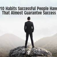 10 Habits Successful People Have That Almost Guarantee Success