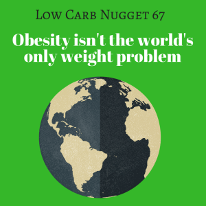 Obesity isn't the world's only weight problem (LCN 67)