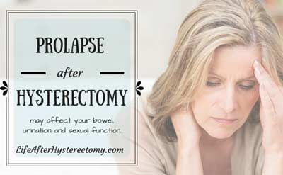 Prolapse after hysterectomy may affect your bowel, urination and sexual function