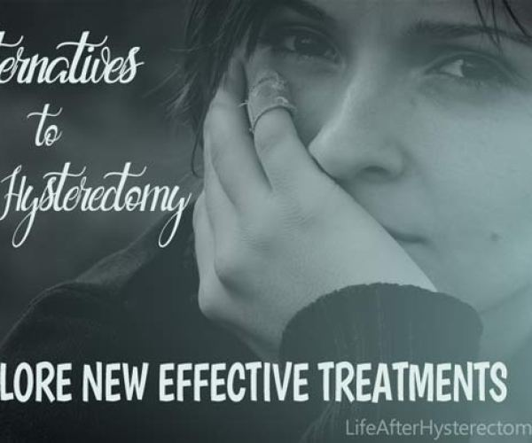 Alternatives to Hysterectomy – New Effective Treatments For You to Explore