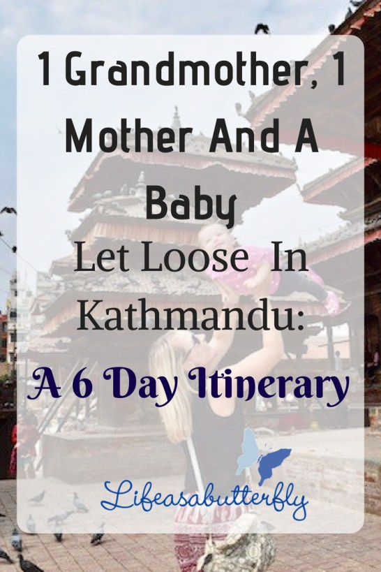 1 Grandmother, 1 Mother And A Baby Let Loose In Kathmandu: A 6 Day Itinerary