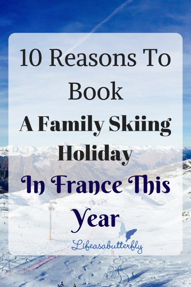 10 Reasons To Book A Family Skiing Holiday In France This Year