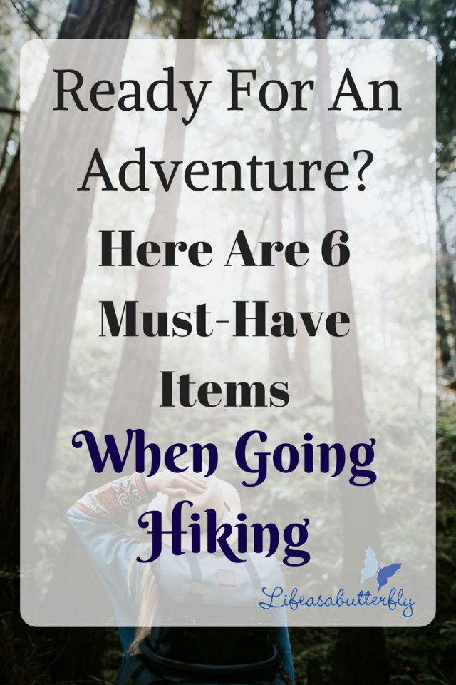 Ready for an Adventure? Here Are 6 Must-Have Items When Going Hiking