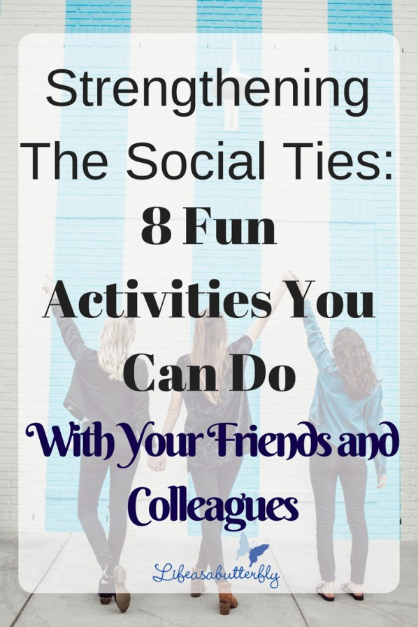 Strengthening the Social Ties: 8 Fun Activities You Can Do with Your Friends and Colleagues