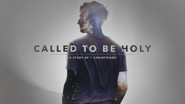 Called to be Holy: A Study of 1 Corinthians
