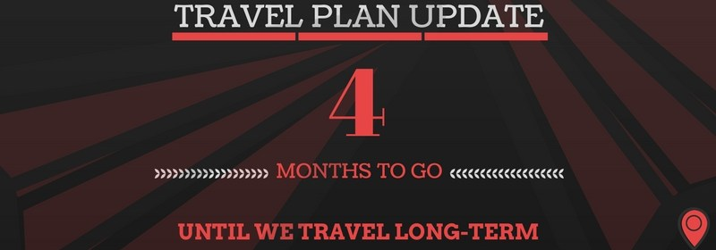4 months to go until we travel long-term