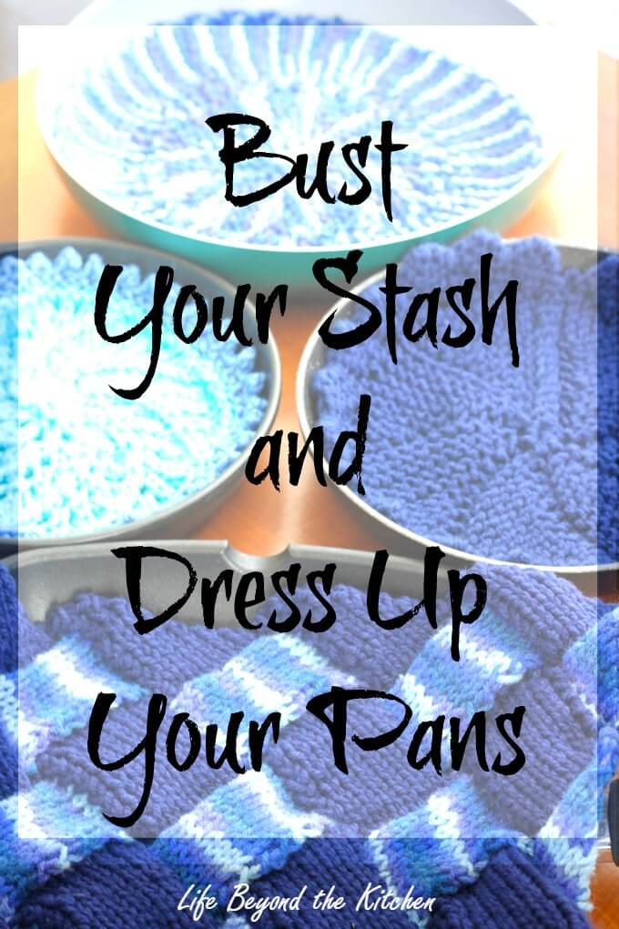 Bust Your Stash and Dress Up Your Pans ~ Life Beyond the Kitchen