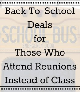 Back To School Deals for Those Who Go To Reunions Instead of School