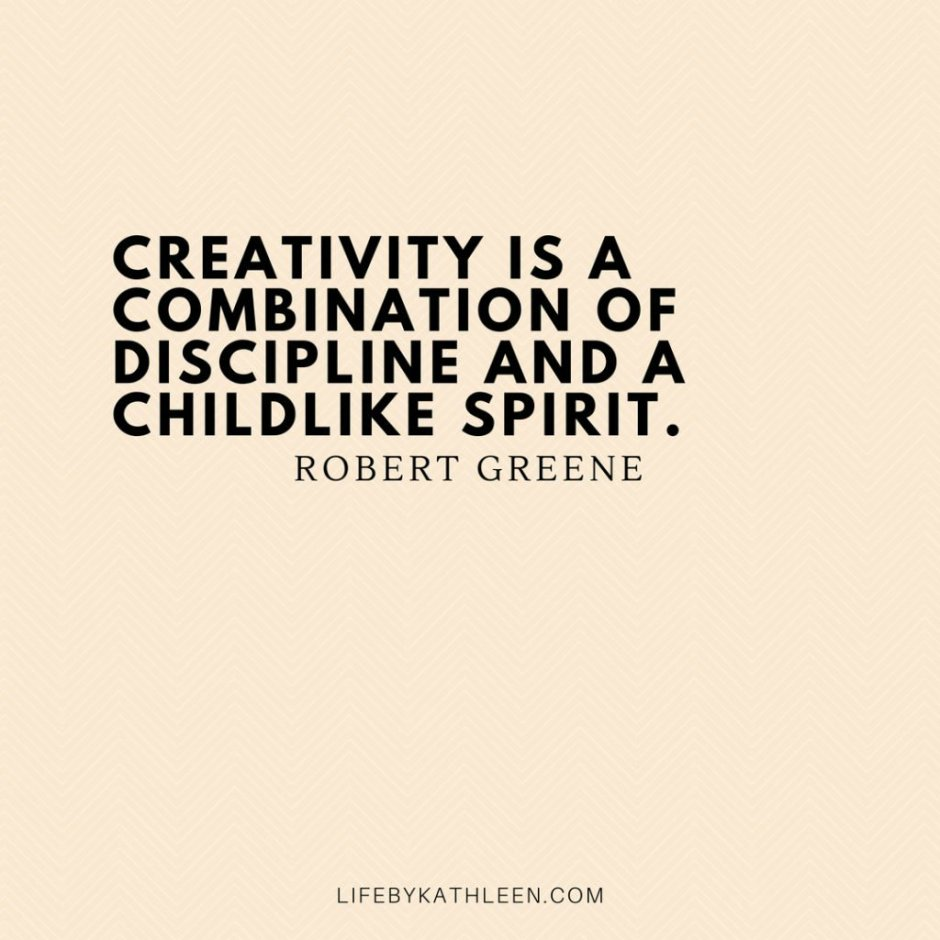 Creativity is a combination of discipline and a childlike spirit - Robert Greene