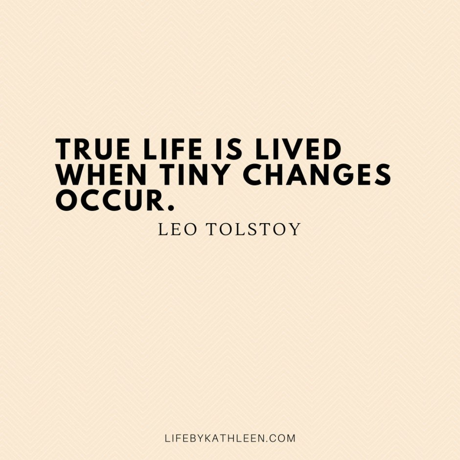 True life is lived when tiny changes occur - Leo Tolstoy
