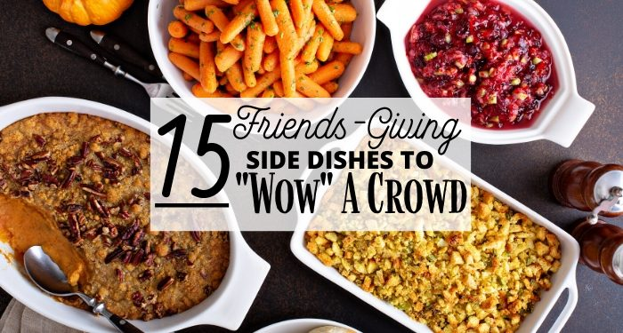 15 Friends-Giving Side Dishes to Wow a Crowd