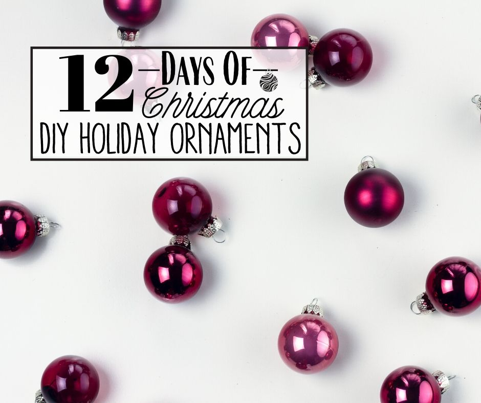 12 Days of Christmas … Day 8, DIY Your Ornaments
