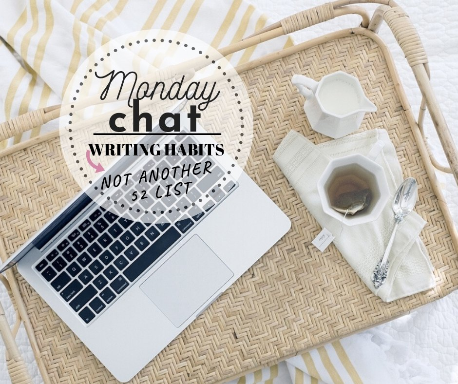 MONDAY:  Writing Habits … Another 52 List?