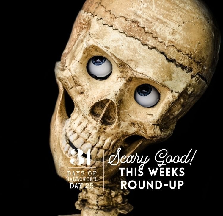 31 Days of Halloween: Day #25 … My Weekly Round-Up