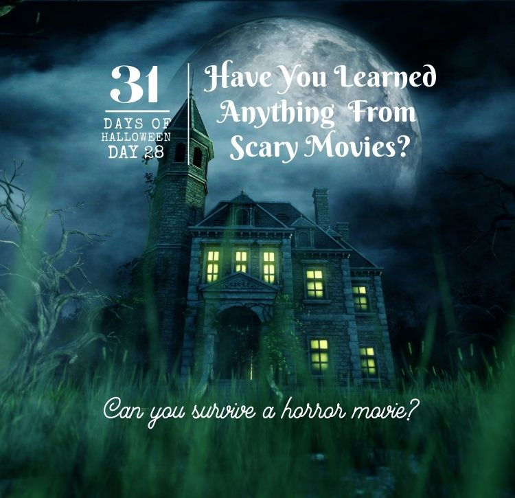 31 Days of Halloween:  Day #28 … Have You Learned Anything From Scary Movies?
